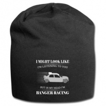 I might look like I'm listening but in my head I'm banger racing beanie