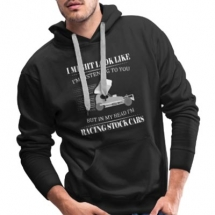 In my head I'm racing Stock Cars Hoodie